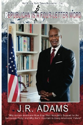 9781479126729: Republican is not a four-letter word: Why African Americans Must Stop Their Monolithic Support for the Democratic Party; and Why That's Important to Every Americans' Future!