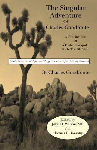 9781479126767: The Singular Adventure of Charles Goodfoote: A Thrilling Tale of a Perilous Escapade Set In The Old West