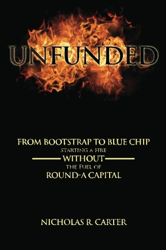 9781479126903: Unfunded: From Bootstrap to Blue Chip Without Round-A Capital