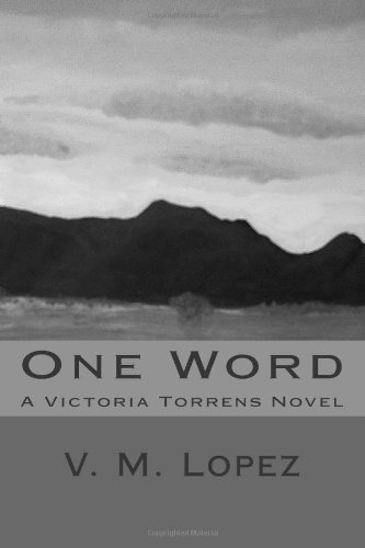 One Word: A Victoria Torrens Novel (Volume 1): Lopez, V. M.