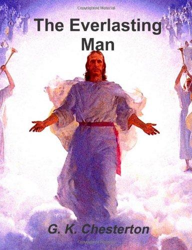 the everlasting man by g k chesterton createspace