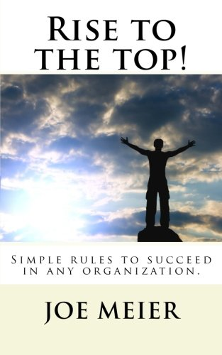 9781479130641: Rise to the top! (2nd. Edition): Simple rules to succeed in any organization.