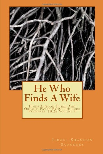 9781479134151: He Who Finds A Wife: Findeth A GoodThing And Obtains Favor From The Lord (Volume 1)