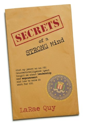 9781479134700: Secrets of A Strong Mind: What My Years As An FBI Counterintelligence Agent Taught Me About Leadership and Empowerment—And How To Make It Work For You