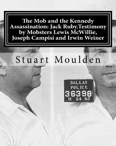 9781479135356: The Mob and the Kennedy Assassination: Jack Ruby.Testimony by Mobsters Lewis McWillie, Joseph Campisi and Irwin Weiner