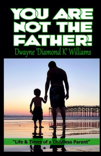 9781479140589: You Are Not The Father: Life and Times of a Childless Parent