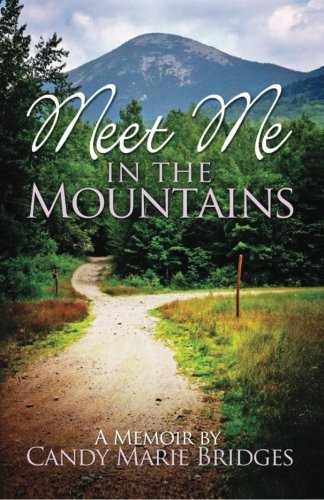 9781479144488: Meet Me In The Mountains - A Memoir by Candy Marie Bridges: A Memoir By Candy Marie Bridges