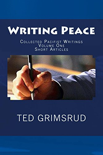 Writing Peace: Collected Pacifist Writings, Vol. 1: Short Articles: Ted Grimsrud