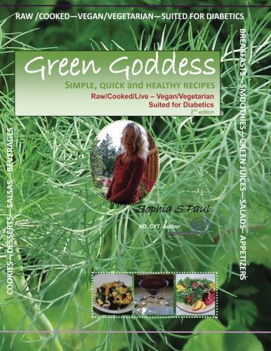 9781479146017: GREEN GODDESS - simple, quick and healthy recipes: Raw/Cooked/Live/Vegan/Vegetarian/Diabetic (Volume 2)