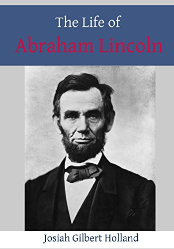 The Life of Abraham Lincoln: Josiah Gilbert Holland