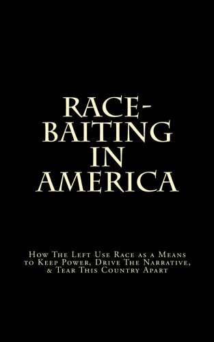 9781479147786: Race-Baiting in America: How The Left Use Race as a Means to Keep Power, Drive The Narrative, & Tear This Country Apart