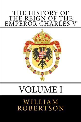 9781479149346: The History of the Reign of the Emperor Charles V, Vol. 1