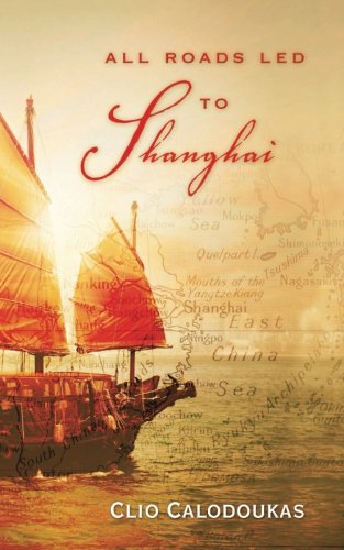 9781479153558: All Roads Led to Shanghai