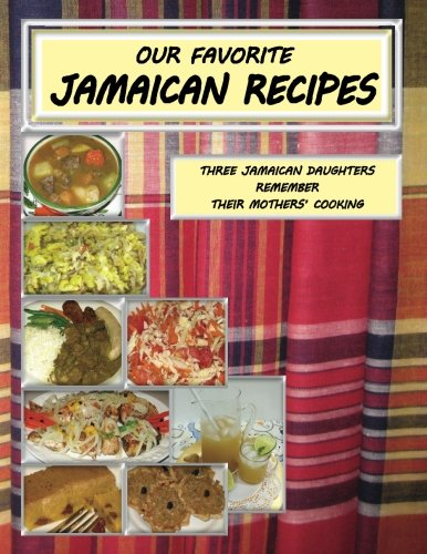 9781479155057: Our Favorite Jamaican Recipes: Three Jamaican Daughters Remember Their Mothers' Cooking