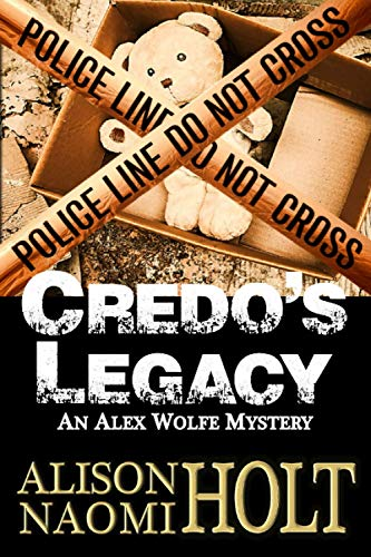 Credo's Legacy: An Alexandra Wolfe Mystery Book Two (Alexandra Wolfe Mysteries): Alison Naomi ...