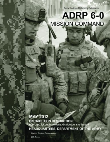 9781479157983: Army Doctrine Reference Publication ADRP 6-0 Mission Command May 2012