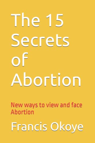 9781479159987: The 15 Secrets of Abortion: New ways to view and face abortion