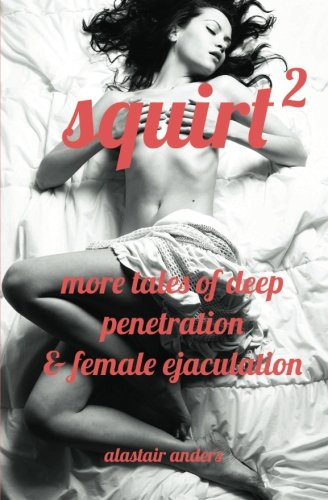 9781479161867: Squirt 2: More Tales of Deep Penetration and Female Ejaculation
