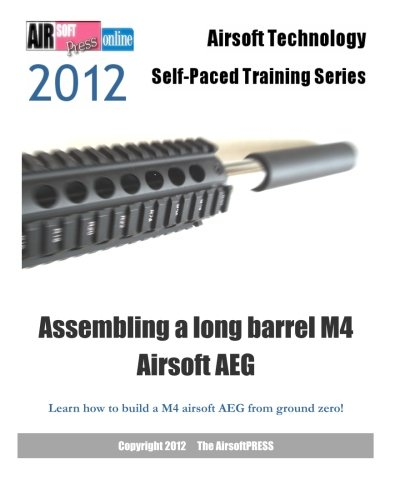 9781479166534: 2012 Airsoft Technology Self-Paced Training Series Assembling a long barrel M4 Airsoft AEG: Learn how to build a M4 airsoft AEG from ground zero! (Airsoft Technology Self-Paced Training 2012)