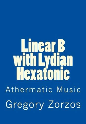 9781479166848: Linear B with Lydian Hexatonic: Athermatic Music