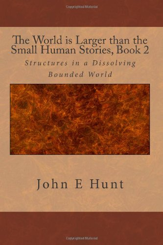 The World is Larger than the Small Human Stories: Book 2, 2nd Edition (Volume 2): Hunt, John E.