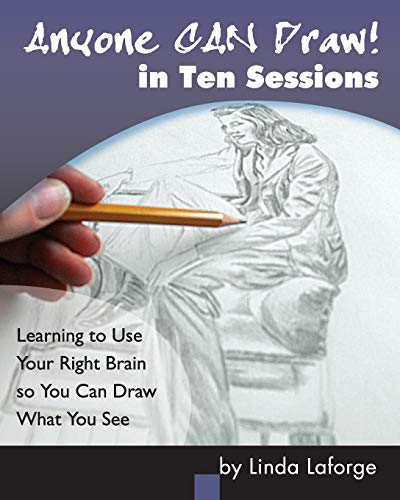 9781479169634: Anyone Can Draw in Ten Sessions: Learning to Use Your Right Brain so You Can Draw What You See