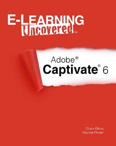 E-Learning Uncovered: Adobe Captivate 6: Elkins, Diane; Pinder, Desiree