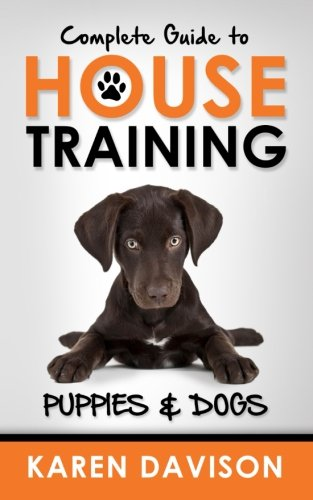 9781479176892: Complete Guide to House Training Puppies and Dogs (Positive Dog Training) (Volume 2)