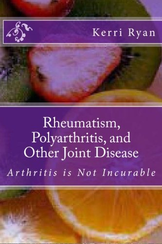 9781479177431: Rheumatism, Polyarthritis, and Other Joint Disease: Arthritis is Not Incurable (Volume 1)