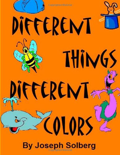 9781479177561: Different Things Different Colors: A book of different colors. Dedicated to Thomas Mead. Joseph Solbergs Younger Brother.
