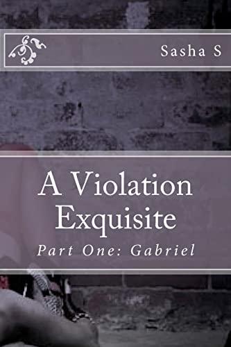 9781479179244: A Violation Exquisite: Part One: Gabriel