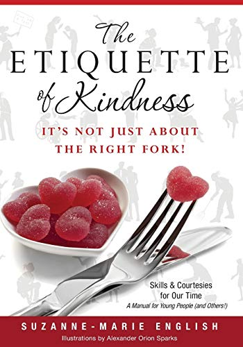 9781479181407: The Etiquette of Kindness--It's Not Just About the Right Fork!: Skills and Courtesies for Our Time; A Manual for Young People (and Others!)