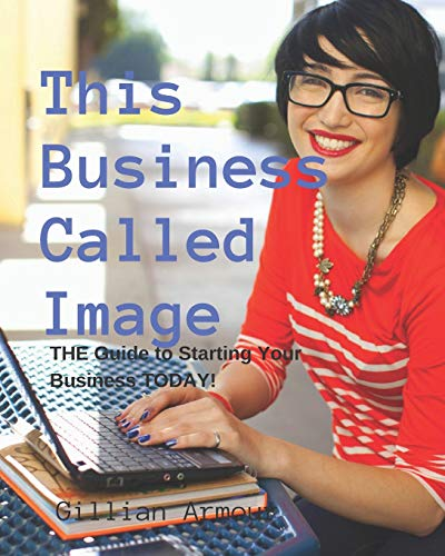 This Business Called Image: An Owner's Manual: Armour, Gillian