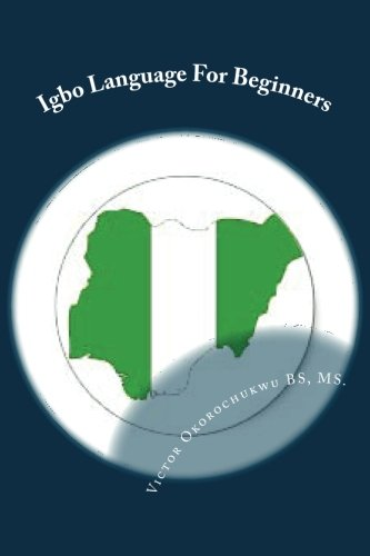 Igbo Language For Beginners: Introduction to Igbo: B.S.,M.S.,, Victor C.