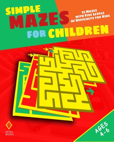9781479185726: Simple Mazes for Children: 75 Mazes With Five Levels of Difficulty for Kids