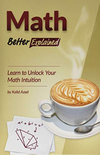 9781479186723: Math, Better Explained: Learn to Unlock Your Math Intuition