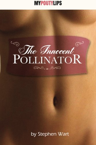 The Innocent Pollinator: Erotic stories from India: Stephen Wart, Angelicka