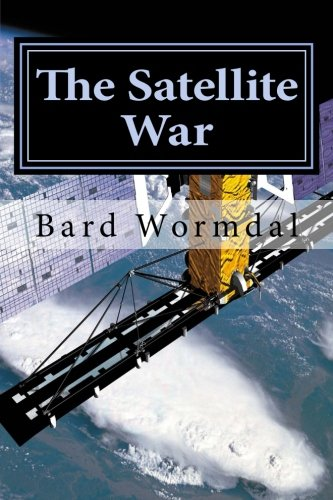 9781479187072: The Satellite War: How new instalations in the Arctic areas transforms the war (Volume 1)