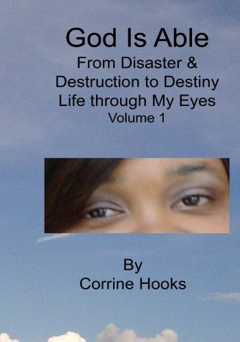 9781479187195: God Is Able From Disaster & Destruction To Destiny Life Through My Eyes (Volume 1)