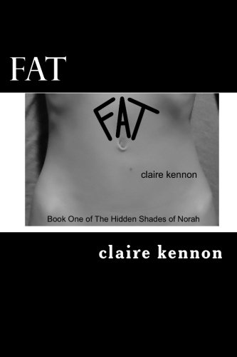 Fat : The Hidden Shades of Norah - Book One: Claire Kennon