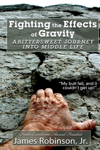 9781479187997: Fighting the Effects of Gravity: A Bittersweet Journey into Middle Life: A Bittersweet Journey into Middle Life (Volume 1)
