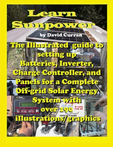 9781479189199: Learn Sun Power: The Illustrated guide to setting up Batteries, Inverter, Charge Controller, and Panels for a Complete Off-grid Solar Energy System with over 190 illustrations/graphics