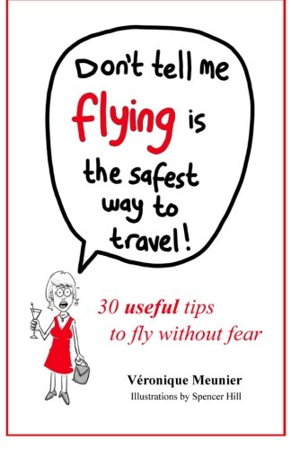 9781479190195: Don't Tell Me Flying Is The Safest Way To Travel!: A fun self-help book for fearful flyers