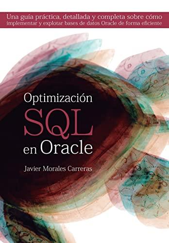 9781479190249: Optimización SQL en Oracle: Una guía práctica, detallada y completa sobre cómo implementar y explotar bases de datos Oracle de forma eficiente (Spanish Edition)