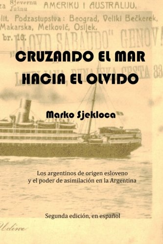 9781479192144: Cruzando el mar, hacia el olvido: Los argentinos de origen esloveno y el poder de asimilacion en la Argentina (Spanish Edition)