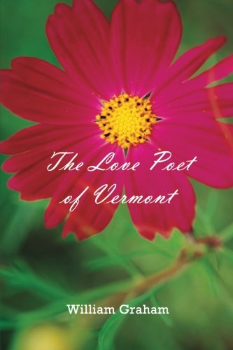 The Love Poet of Vermont: William Graham