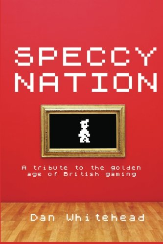 Speccy Nation: A tribute to the golden age of British gaming: Dan Whitehead