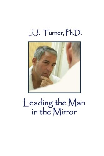 Leading The Man In The Mirror (1479194700) by Turner Ph.D., J J