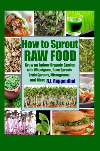 9781479197682: How to Sprout Raw Food: Grow an Indoor Organic Garden with Wheatgrass, Bean Sprouts, Grain Sprouts, Microgreens, and More