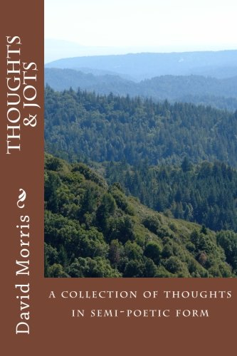 Thoughts & Jots: a book of semi-poetic thoughts (1479198358) by Morris, David